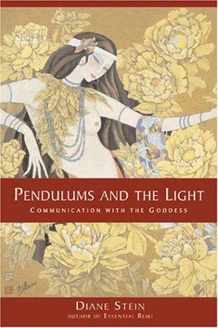 Pendulums and the Light: Communication with the Goddess, Stein, Diane
