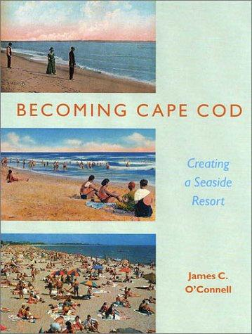Image for Becoming Cape Cod: Creating a Seaside Resort (Revisiting New England)