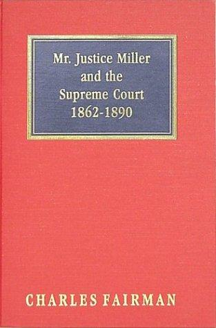 Mr. Justice Miller and the Supreme Court, 1862-1890