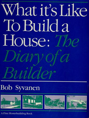 What it's like to build a house by Bob Syvanen