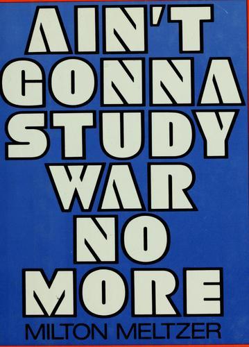 Ain't gonna study war no more
