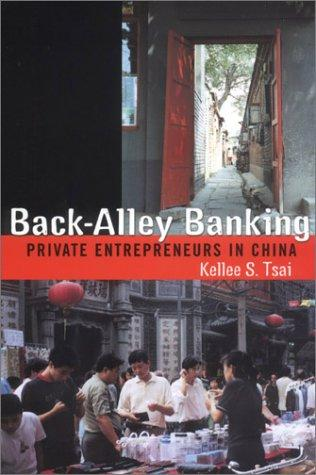 Back-Alley Banking: Private Entrepreneurs in China, Tsai, Kellee S.