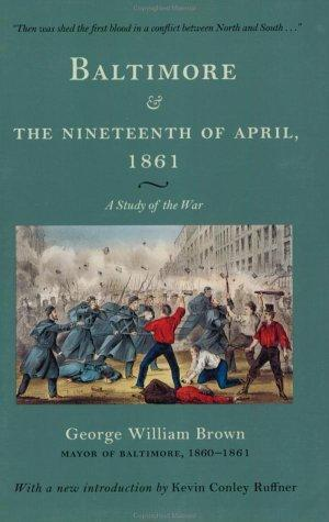 Baltimore and the nineteenth of April 1861 by Brown, George William