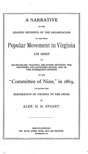 A narrative of the leading incidents of the organization of the first popular movement in Virginia in 1865 to reestablish peaceful relations between the Northern and Southern States