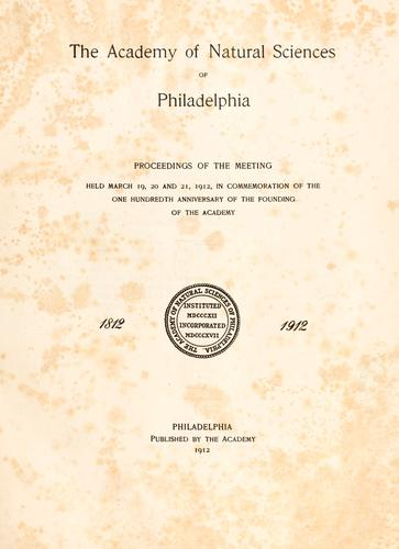 Download The Academy of Natural Sciences of Philadelphia: Proceedings of the Meeting Held March 19, 20 and 21, 1912, In Commemoration of the One Hundredth Anniversary of the Founding of the Academy