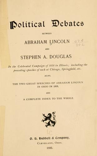 Download Political debates between Abraham Lincoln and Stephen A. Douglas in the celebrated campaign of 1858 in Illinois
