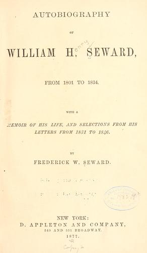 Autobiography of William H. Seward, from 1801 to 1834.