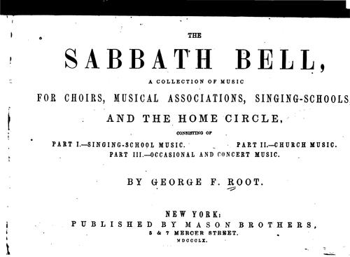 The Sabbath Bell: A Collection of Music for Choirs, Musical Associations, Singing-schools, and …