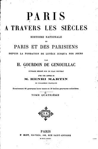 Paris à travers les siècles: histoire nationale de Paris et des Parisiens, depuis la fondation …