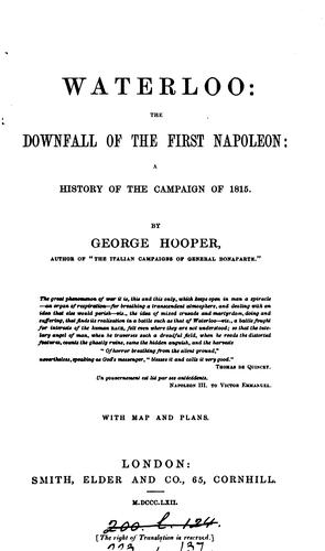 Waterloo, the downfall of the first Napoleon: A History of the Campaign of 1815