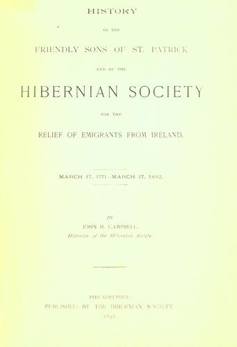 Download History of the Friendly Sons of St. Patrick and of the Hibernian Society for the Relief of Emigrants from Ireland