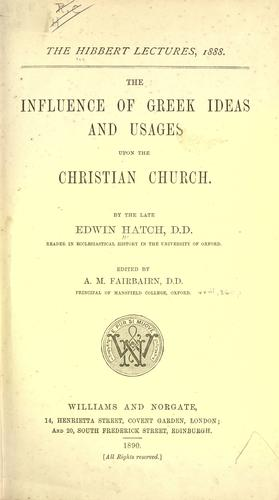 The influence of Greek ideas and usages upon the Christian Church.