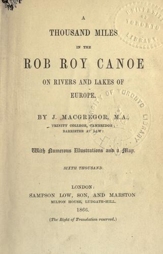 A thousand miles in the Rob Roy canoe on rivers and lakes of Europe.