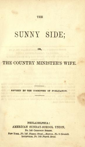The sunny side; or, the country minister's wife.