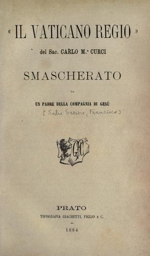 """Download """"Il  Vaticano regio"""" del sac. Carlo M. a Curci smascherato"""