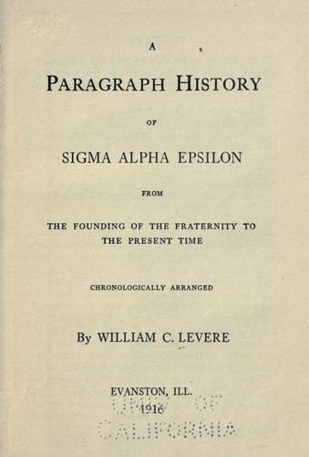 A paragraph history of Sigma alpha epsilon from the founding of the fraternity to the present time by Levere, William C.