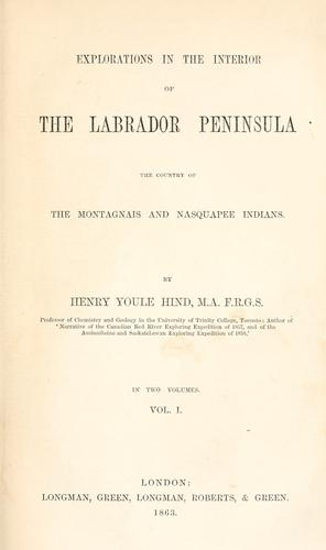 Explorations in the interior of the Labrador peninsula by Hind, Henry Youle