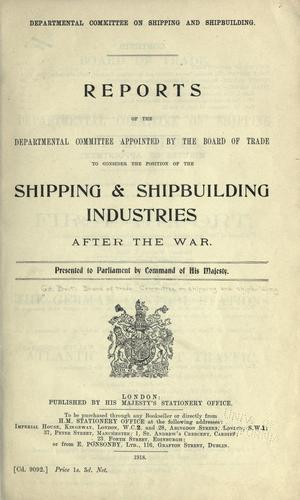 Download Reports of the Departmental committee appointed by the Board of trade to consider the position of the shipping & shipbuilding industries after the war.