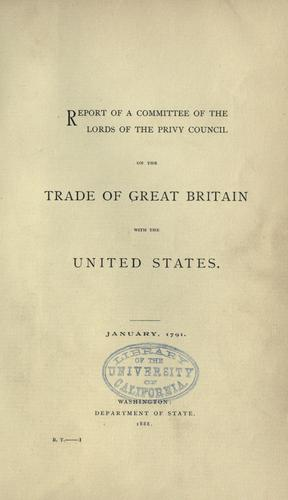 Download Report of a Committee of the lords of the Privy council on the trade of Great Britain with the United States.