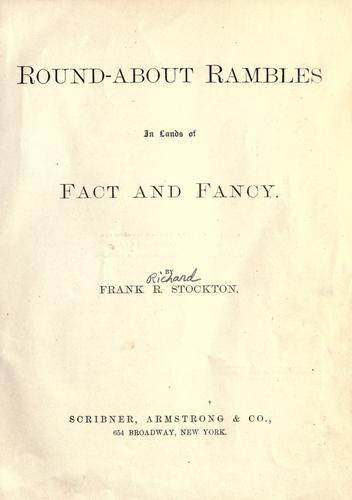 Round-about rambles in lands of fact and fancy.