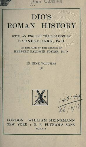Dio's Roman history, with an English translation by Earnest Cary, PH.D., on the basis of the version of Herbert Baldwin Foster, PH.D.