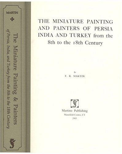 The miniature painting and painters of Persia, India, and Turkey from the 8th to the 18th century