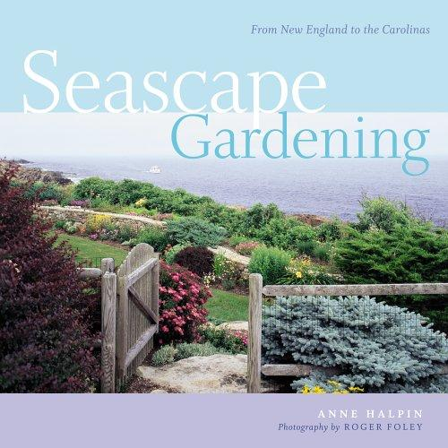 Seascape Gardening: From New England to the Carolinas, Halpin, Anne; Roger Foley (Photographer)