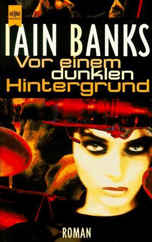 Vor einem dunklen Hintergrund, Banks, Iain M.