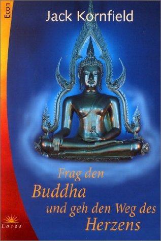 Frag den Buddha und geh den Weg des Herzens.