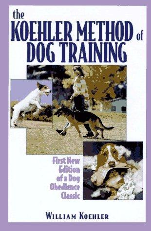 The Koehler method of dog training by William R. Koehler
