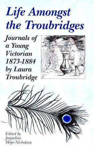 Life Amongst the Troubridges: Journals of a Young Victorian 1873-1884, Troubridge, Laura