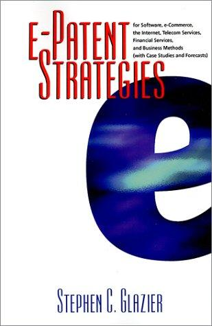 Download e-Patent Strategies for Software, e-Commerce, the Internet, Telecom Services, Financial Services, and Business Methods (with Case Studies and Forecasts)