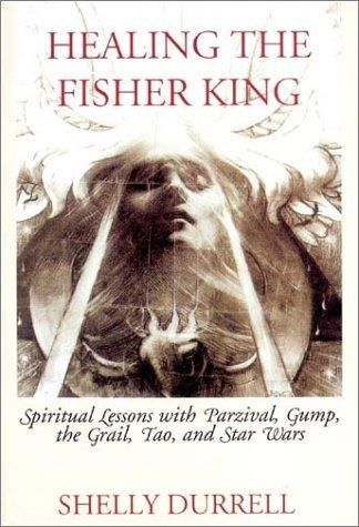 Image for Healing the Fisher King: Spiritual Lessons with Parzival, Gump, the Grail, Tao, and Star Wars