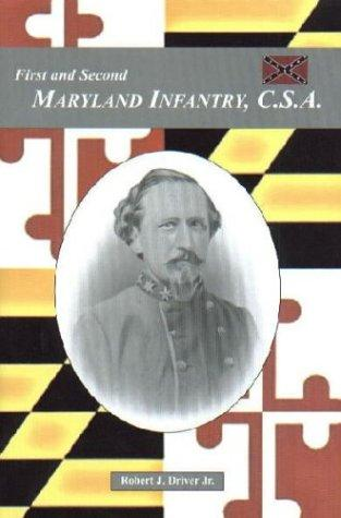 The First and Second Maryland Infantry, C.S.A. Robert J. Driver