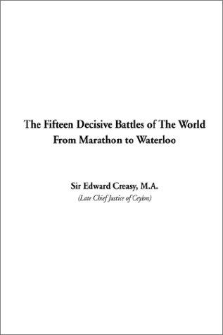 Download The Fifteen Decisive Battles of the World from Marathon to Waterloo