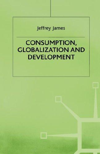 Download Consumption, Globalization, and Development