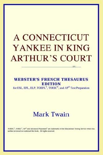 A Connecticut Yankee in King Arthur's Court (Webster's French Thesaurus Edition)