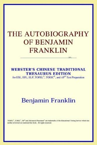 The Autobiography of Benjamin Franklin (Webster's Chinese-Traditional Thesaurus Edition)
