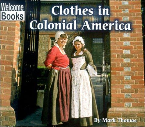 Download Clothes in Colonial America (Welcome Books)