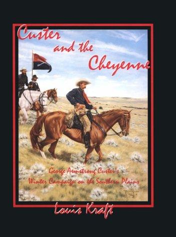 Custer and the Cheyenne by Louis Kraft
