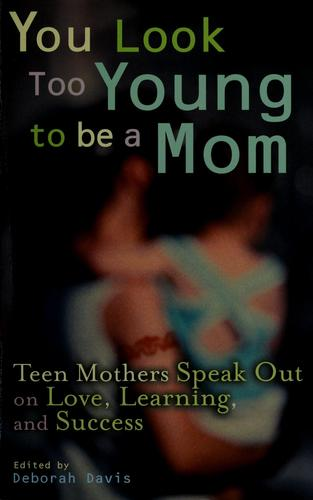 You look too young to be a mom by edited by Deborah Davis.