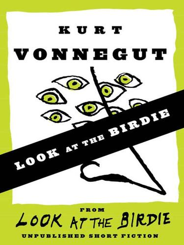 Look at the Birdie (Short Story) by Kurt Vonnegut