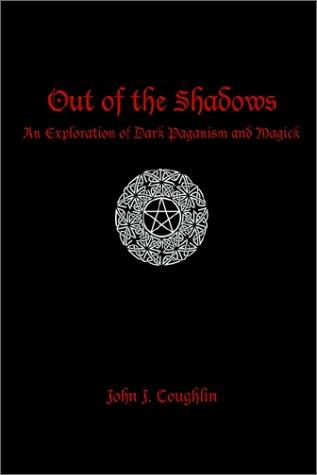 Out of the Shadows: An Exploration of Dark Paganism and Magick, Coughlin, John J.