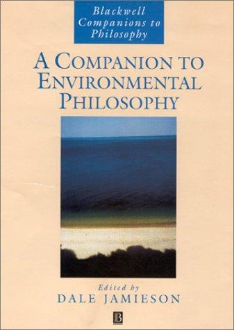 Download A Companion to Environmental Philosophy (Blackwell Companions to Philosophy)
