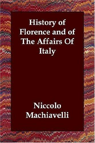 Download History of Florence and of The Affairs Of Italy