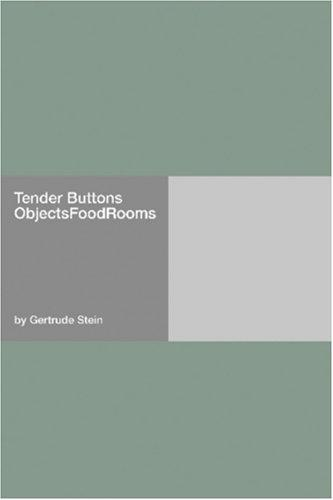 Tender Buttons ObjectsFoodRooms by Gertrude Stein