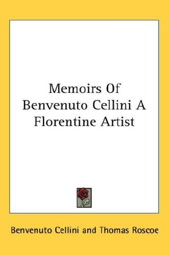Memoirs Of Benvenuto Cellini A Florentine Artist