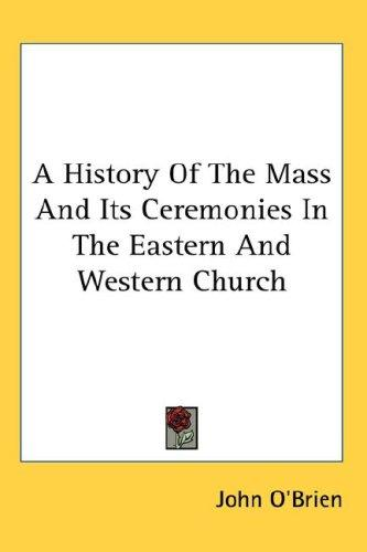 Download A History Of The Mass And Its Ceremonies In The Eastern And Western Church