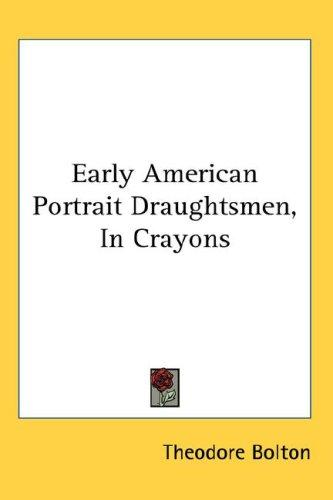 Download Early American Portrait Draughtsmen, In Crayons