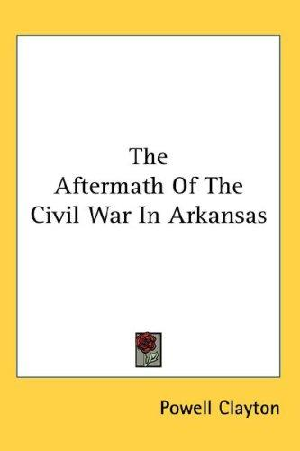 The Aftermath Of The Civil War In Arkansas